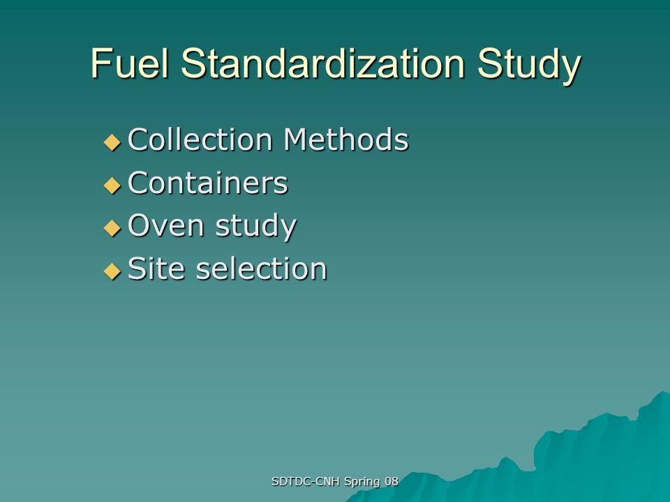 SDTDC-CNH Spring 08 Fuel Standardization Study Collection Methods Collection Methods Containers Containers Oven study Oven study Site selection Site selection