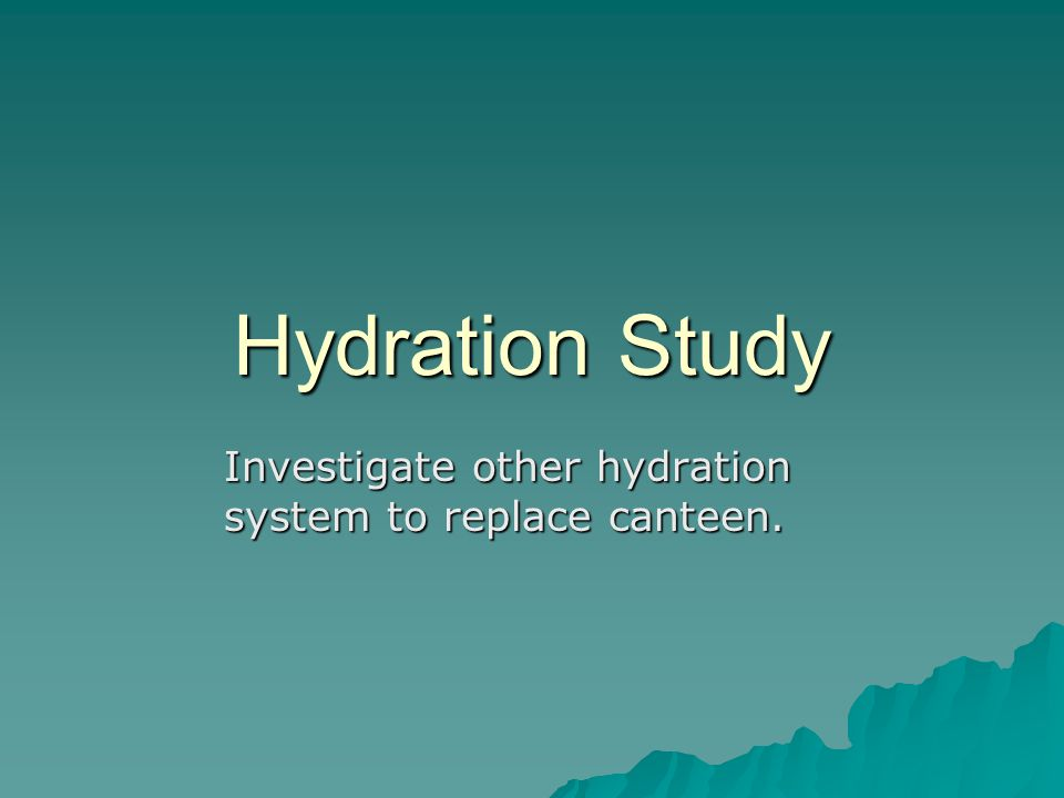 Hydration Study Investigate other hydration system to replace canteen.