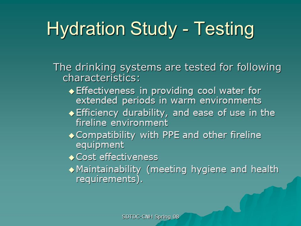 SDTDC-CNH Spring 08 Hydration Study - Testing The drinking systems are tested for following characteristics: Effectiveness in providing cool water for
