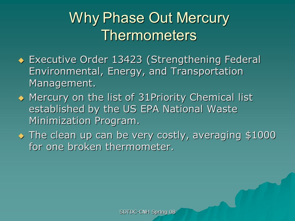 SDTDC-CNH Spring 08 Why Phase Out Mercury Thermometers Executive Order 13423 (Strengthening Federal Environmental, Energy, and Transportation Manageme