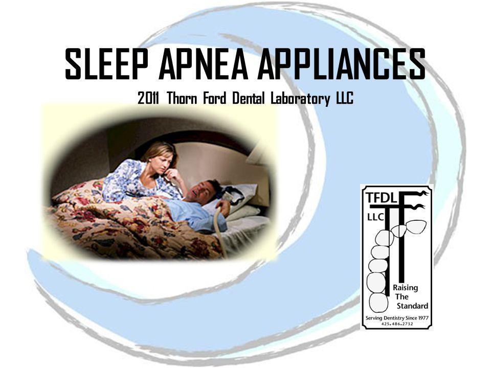 SLEEP APNEA APPLIANCES 2011 Thorn Ford Dental Laboratory LLC