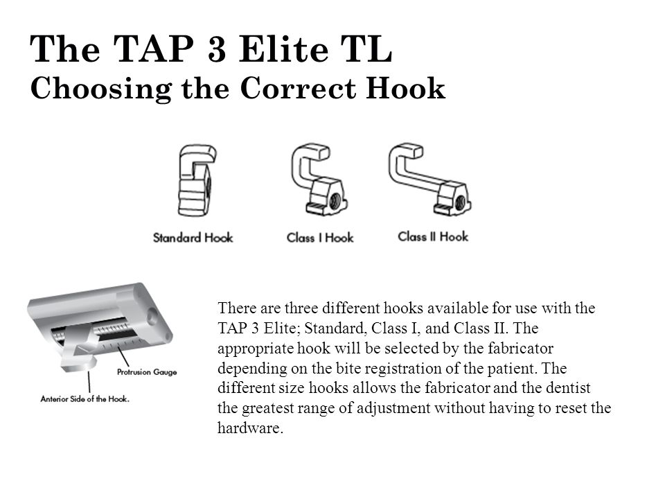 The TAP 3 Elite TL Choosing the Correct Hook There are three different hooks available for use with the TAP 3 Elite; Standard, Class I, and Class II.
