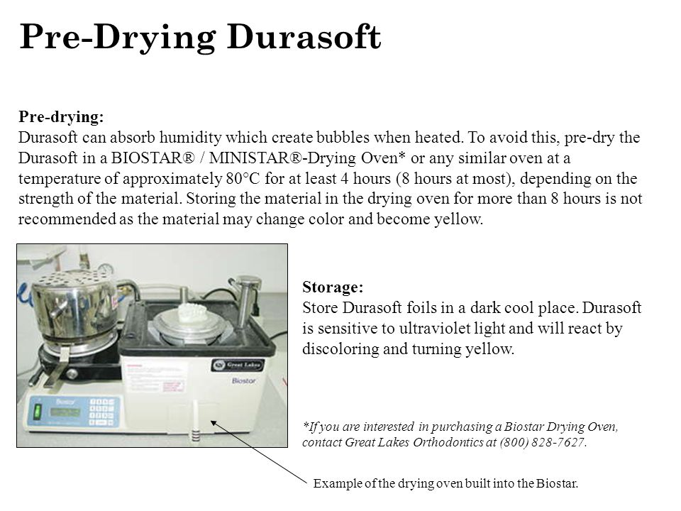 Pre-Drying Durasoft Pre-drying: Durasoft can absorb humidity which create bubbles when heated.