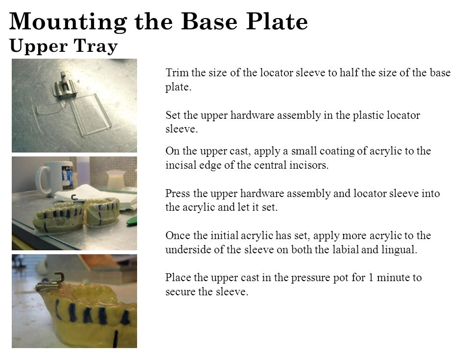 Upper Tray Mounting the Base Plate Trim the size of the locator sleeve to half the size of the base plate.