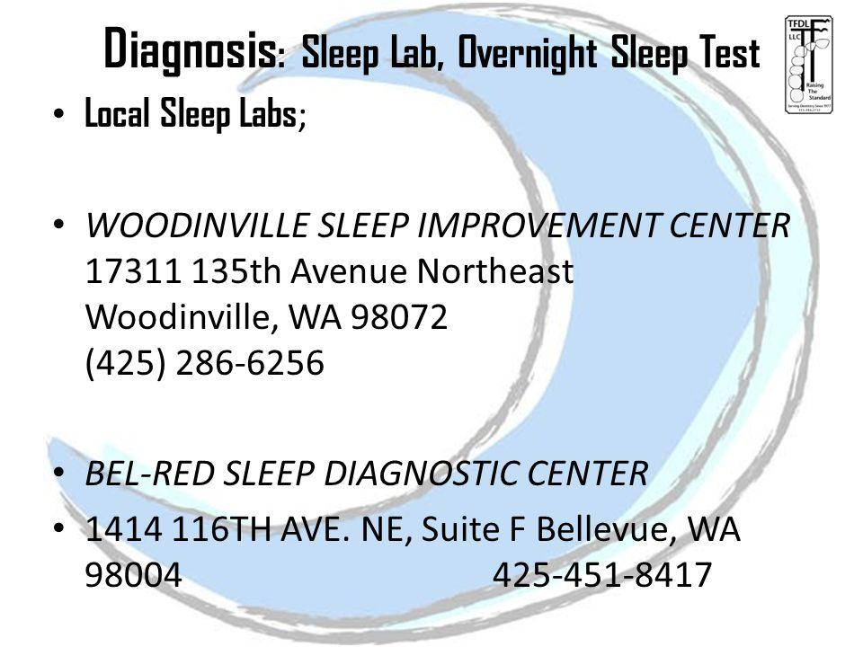 Diagnosis : Sleep Lab, Overnight Sleep Test Local Sleep Labs ; WOODINVILLE SLEEP IMPROVEMENT CENTER 17311 135th Avenue Northeast Woodinville, WA 98072 (425) 286-6256 BEL-RED SLEEP DIAGNOSTIC CENTER 1414 116TH AVE.