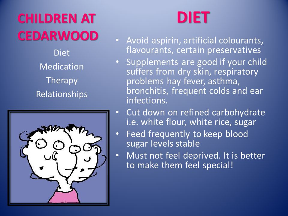 CHILDREN AT CEDARWOOD DIET Avoid aspirin, artificial colourants, flavourants, certain preservatives Supplements are good if your child suffers from dry skin, respiratory problems hay fever, asthma, bronchitis, frequent colds and ear infections.