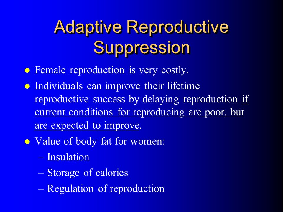 Adaptive Reproductive Suppression l Female reproduction is very costly. l Individuals can improve their lifetime reproductive success by delaying repr