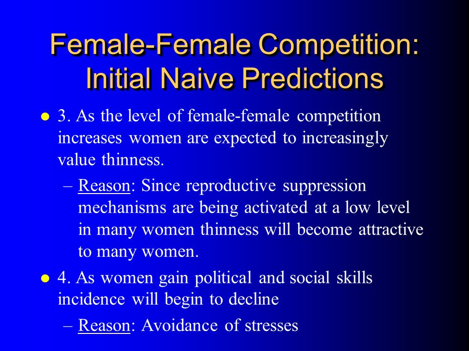 Female-Female Competition: Initial Naive Predictions l 3. As the level of female-female competition increases women are expected to increasingly value