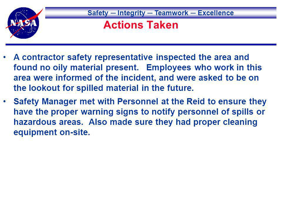 Safety Integrity Teamwork Excellence Actions Taken A contractor safety representative inspected the area and found no oily material present. Employees