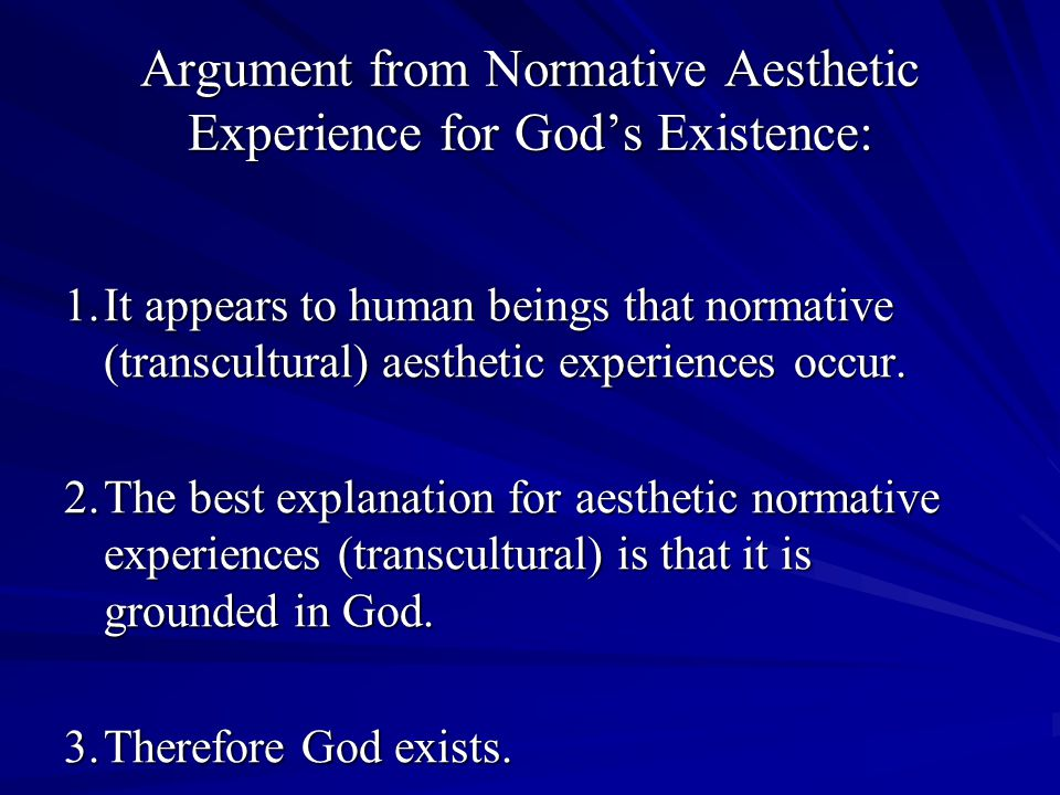 Argument from Normative Aesthetic Experience for Gods Existence: 1.It appears to human beings that normative (transcultural) aesthetic experiences occur.