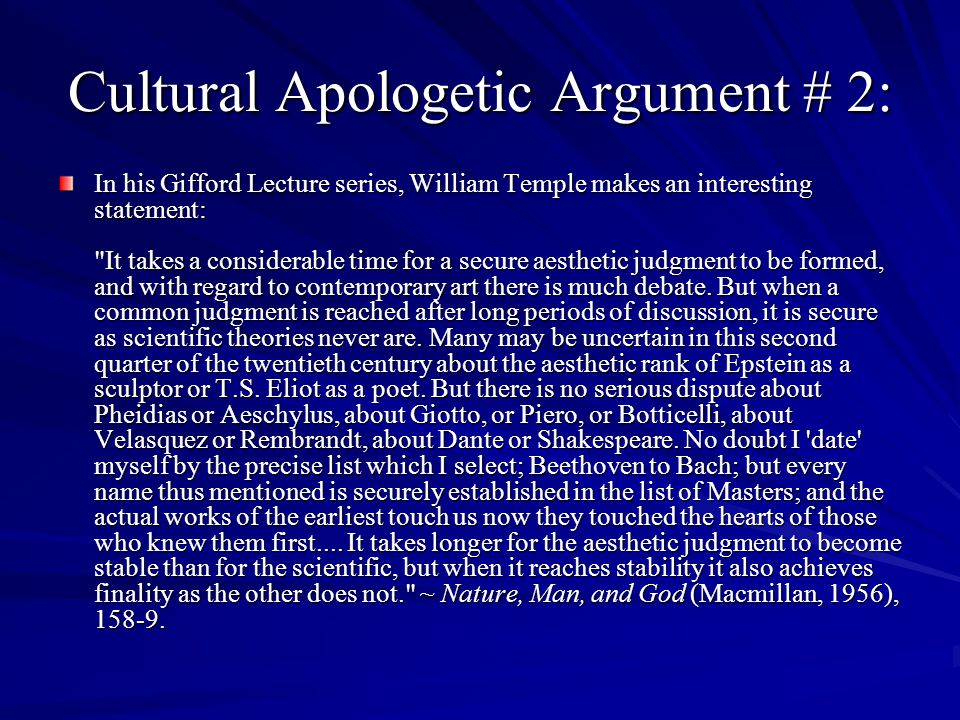 Cultural Apologetic Argument # 2: In his Gifford Lecture series, William Temple makes an interesting statement: It takes a considerable time for a secure aesthetic judgment to be formed, and with regard to contemporary art there is much debate.