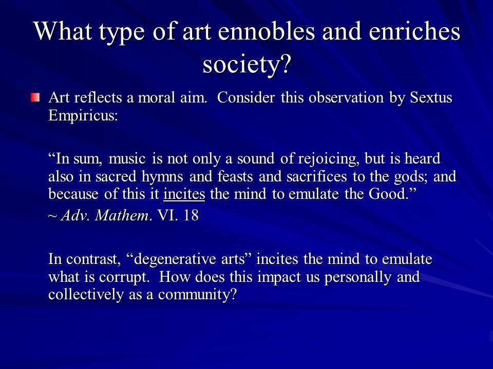 What type of art ennobles and enriches society. Art reflects a moral aim.