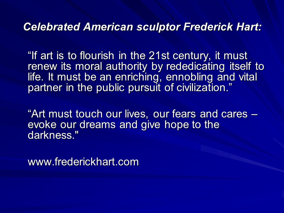Celebrated American sculptor Frederick Hart: If art is to flourish in the 21st century, it must renew its moral authority by rededicating itself to life.