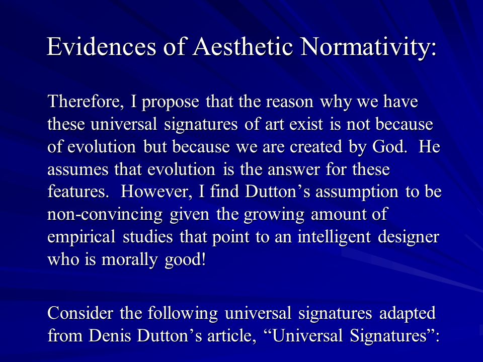 Evidences of Aesthetic Normativity: Therefore, I propose that the reason why we have these universal signatures of art exist is not because of evolution but because we are created by God.
