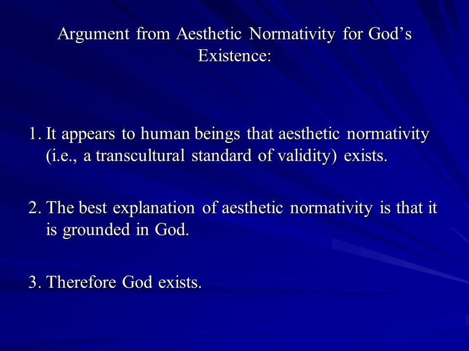 Argument from Aesthetic Normativity for Gods Existence: 1.It appears to human beings that aesthetic normativity (i.e., a transcultural standard of validity) exists.