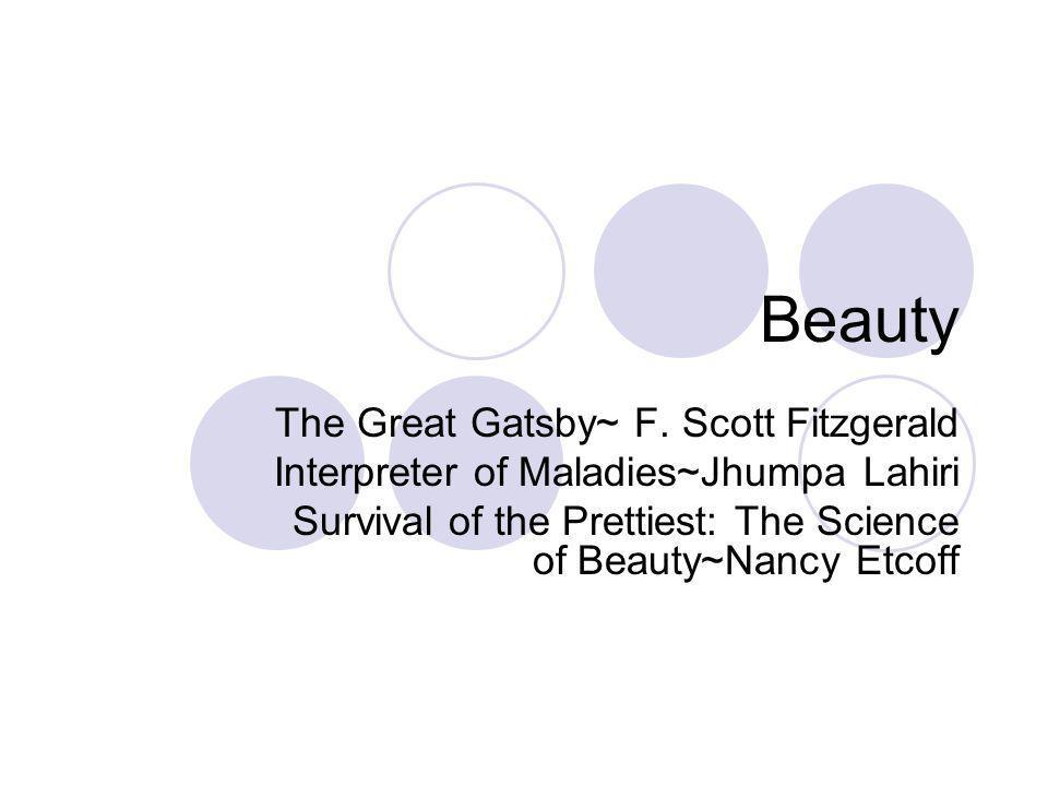 Beauty The Great Gatsby~ F. Scott Fitzgerald Interpreter of Maladies~Jhumpa Lahiri Survival of the Prettiest: The Science of Beauty~Nancy Etcoff