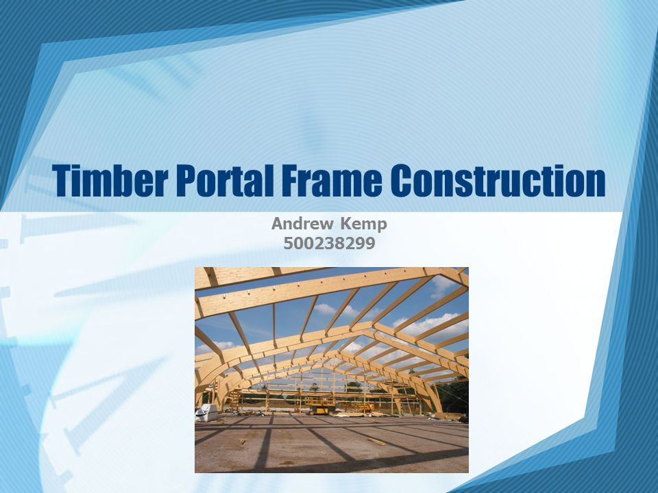 Timber Portal Frame Construction Andrew Kemp 500238299