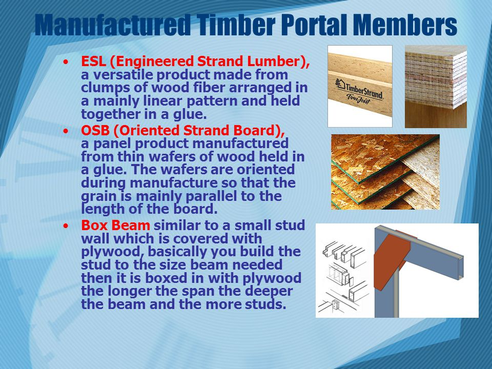Manufactured Timber Portal Members ESL (Engineered Strand Lumber), a versatile product made from clumps of wood fiber arranged in a mainly linear patt