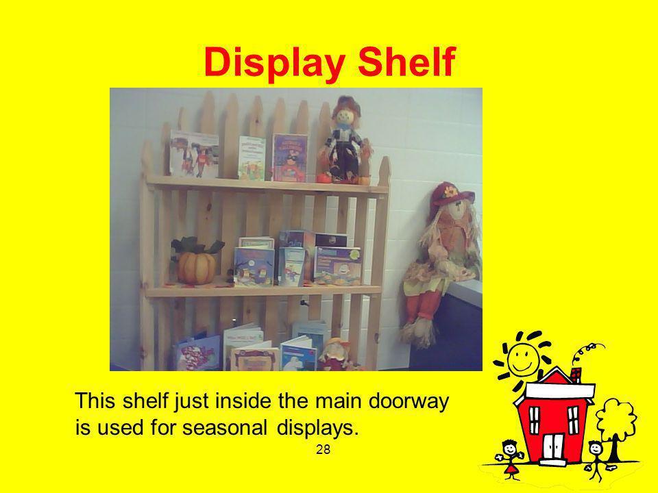 28 Display Shelf This shelf just inside the main doorway is used for seasonal displays.