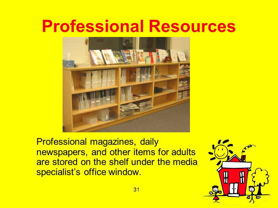 31 Professional Resources Professional magazines, daily newspapers, and other items for adults are stored on the shelf under the media specialists off
