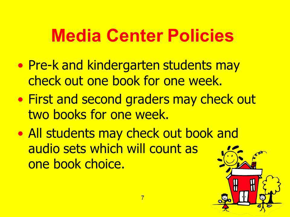8 Media Center Policies Student magazines are to remain in the media center.