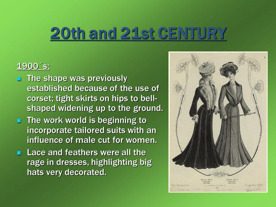 20th and 21st CENTURY 1900´s: The shape was previously established because of the use of corset; tight skirts on hips to bell- shaped widening up to t