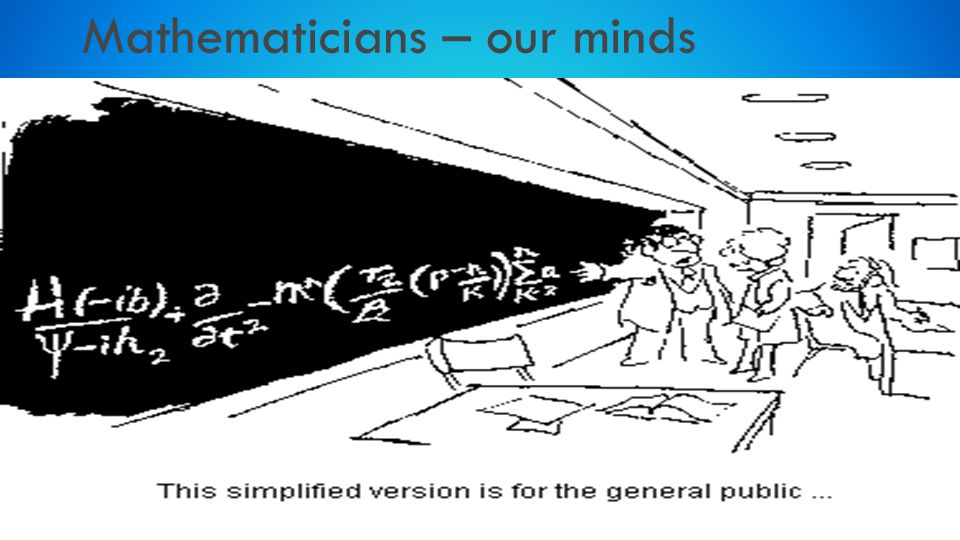Mathematicians – our minds