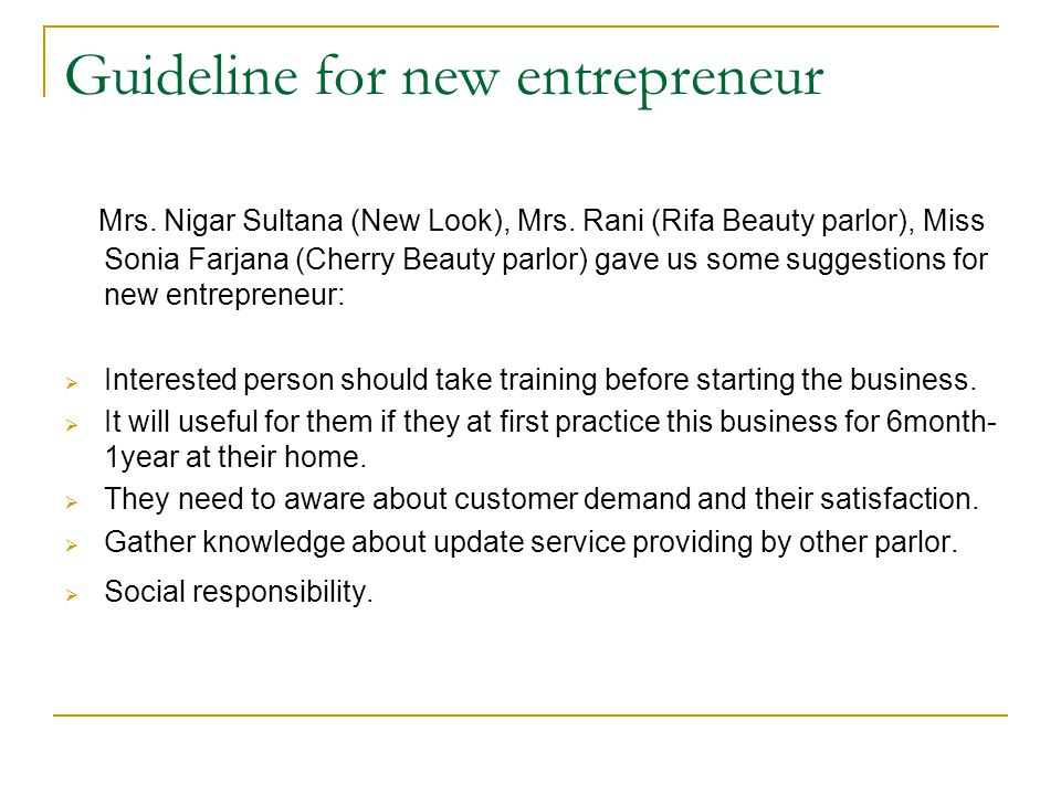 Guideline for new entrepreneur Mrs. Nigar Sultana (New Look), Mrs. Rani (Rifa Beauty parlor), Miss Sonia Farjana (Cherry Beauty parlor) gave us some s