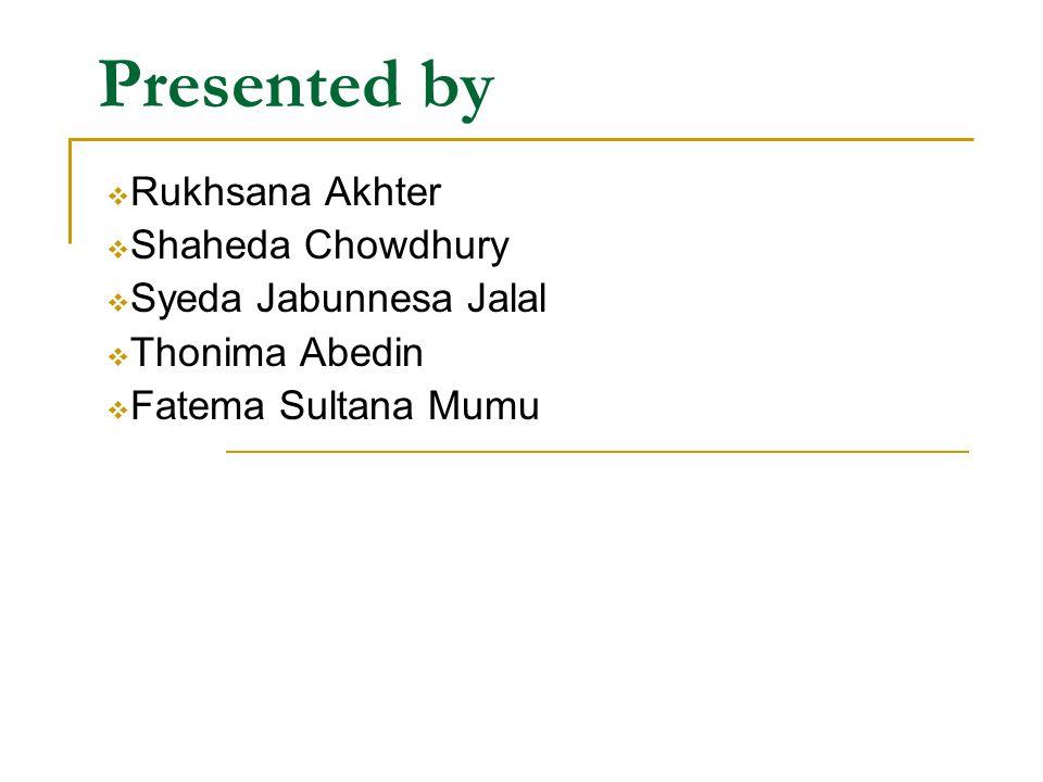 Presented by Rukhsana Akhter Shaheda Chowdhury Syeda Jabunnesa Jalal Thonima Abedin Fatema Sultana Mumu