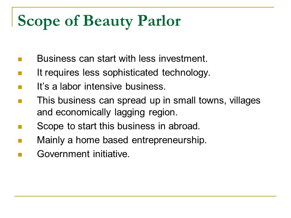 Scope of Beauty Parlor Business can start with less investment.