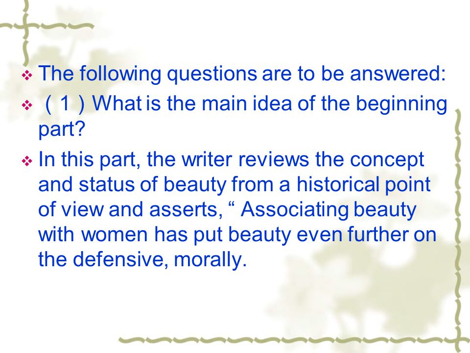 The following questions are to be answered: 1 What is the main idea of the beginning part? In this part, the writer reviews the concept and status of