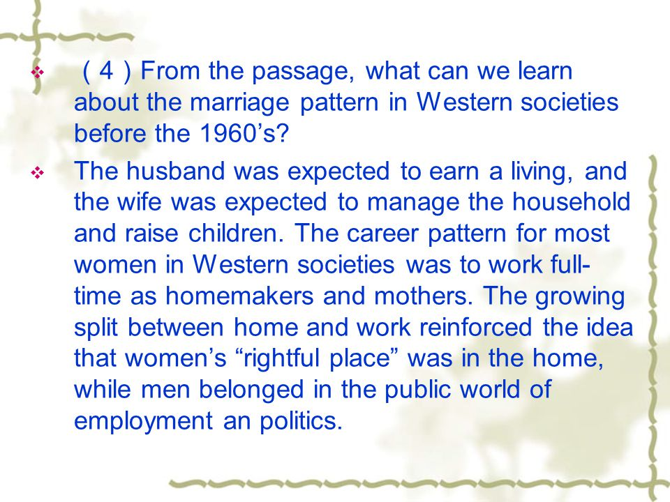 4 From the passage, what can we learn about the marriage pattern in Western societies before the 1960s? The husband was expected to earn a living, and