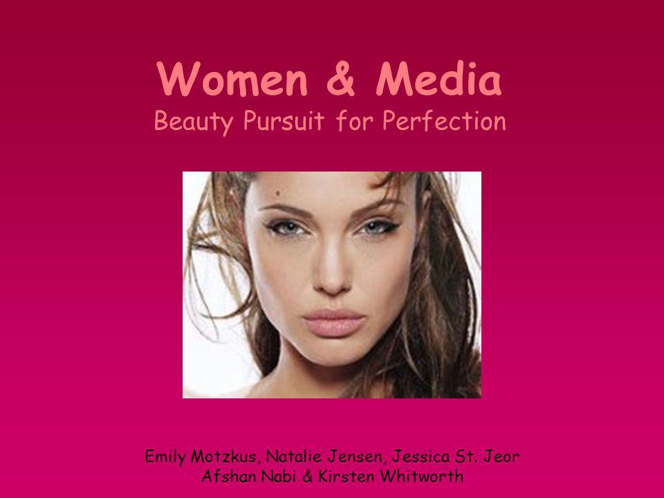 Women & Media Beauty Pursuit for Perfection Emily Motzkus, Natalie Jensen, Jessica St. Jeor Afshan Nabi & Kirsten Whitworth