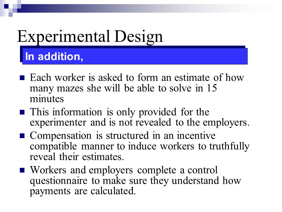 Experimental Design Each worker is asked to form an estimate of how many mazes she will be able to solve in 15 minutes This information is only provid