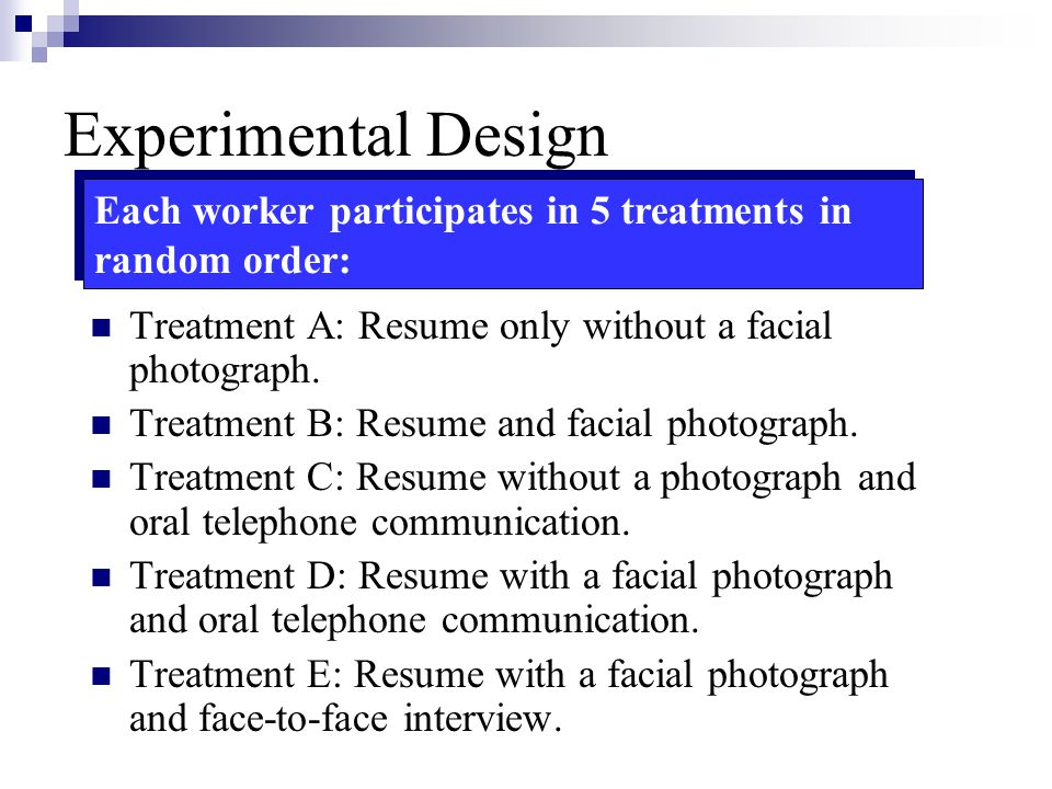 Experimental Design Treatment A: Resume only without a facial photograph. Treatment B: Resume and facial photograph. Treatment C: Resume without a pho