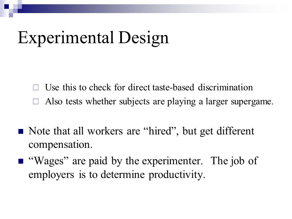 Experimental Design Use this to check for direct taste-based discrimination Also tests whether subjects are playing a larger supergame. Note that all