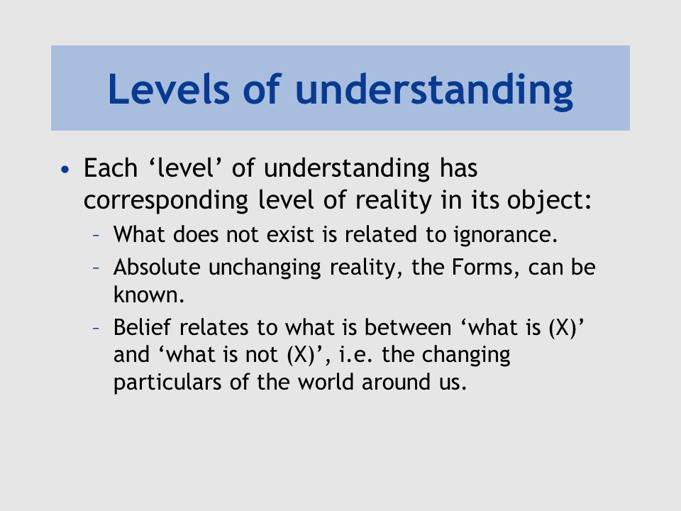 Levels of understanding Each level of understanding has corresponding level of reality in its object: –What does not exist is related to ignorance.
