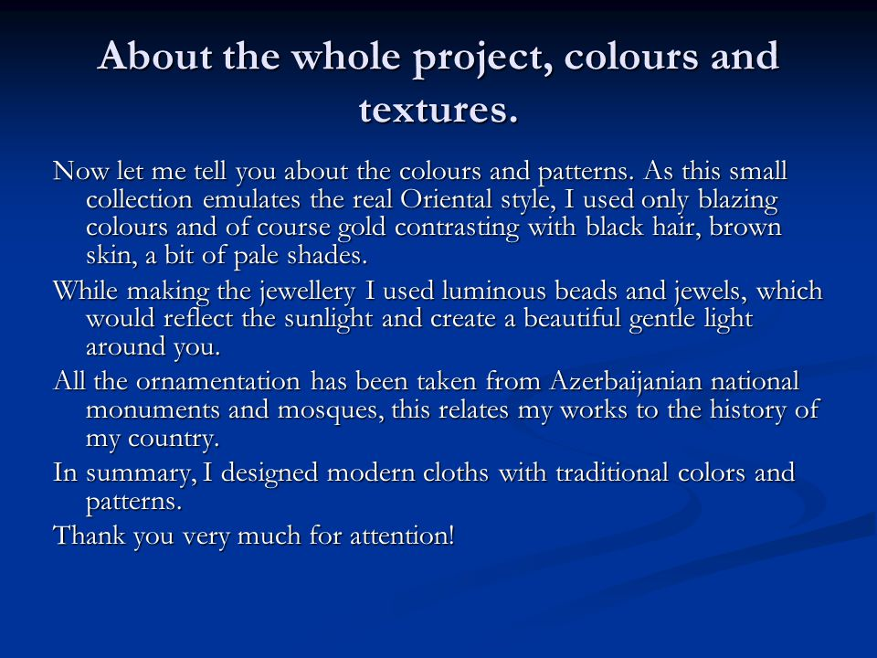 About the whole project, colours and textures. Now let me tell you about the colours and patterns.