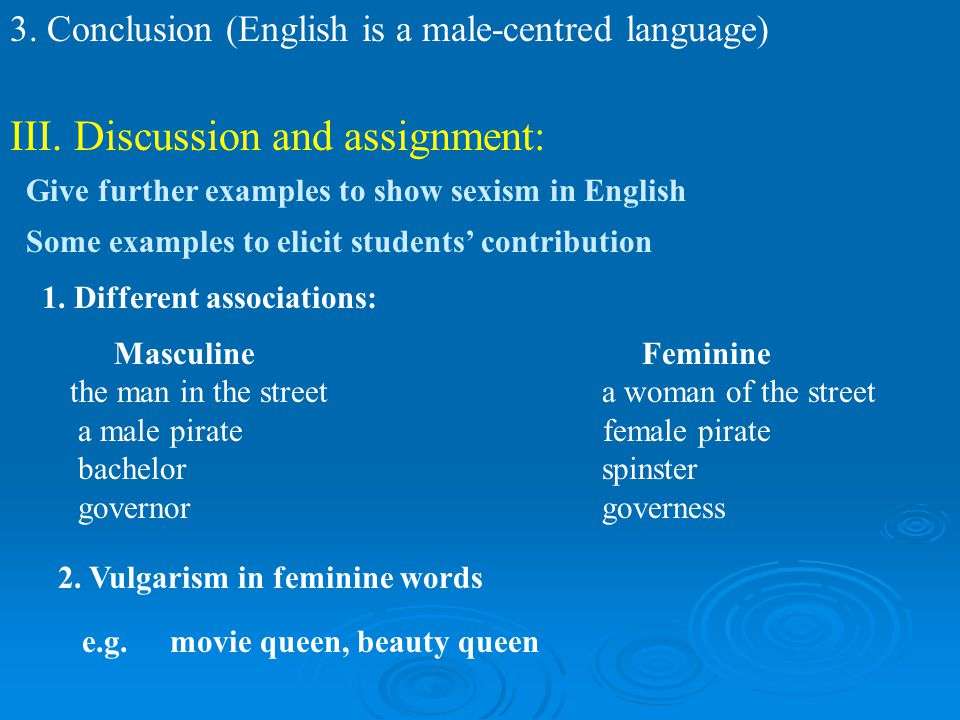 3. Conclusion (English is a male-centred language) III. Discussion and assignment: Give further examples to show sexism in English Some examples to el