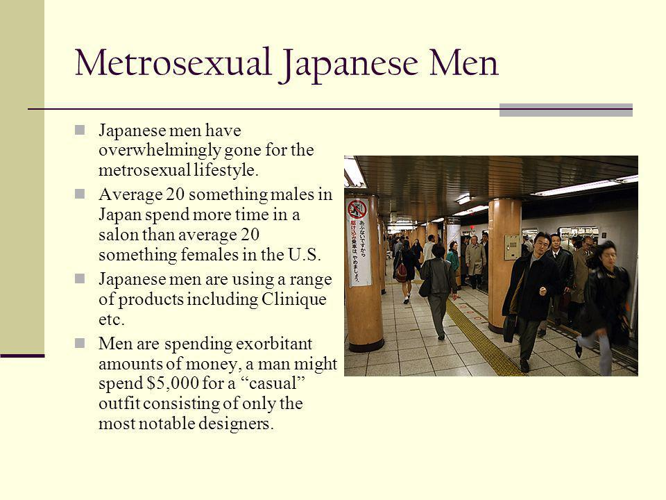 Metrosexual Japanese Men Japanese men have overwhelmingly gone for the metrosexual lifestyle.