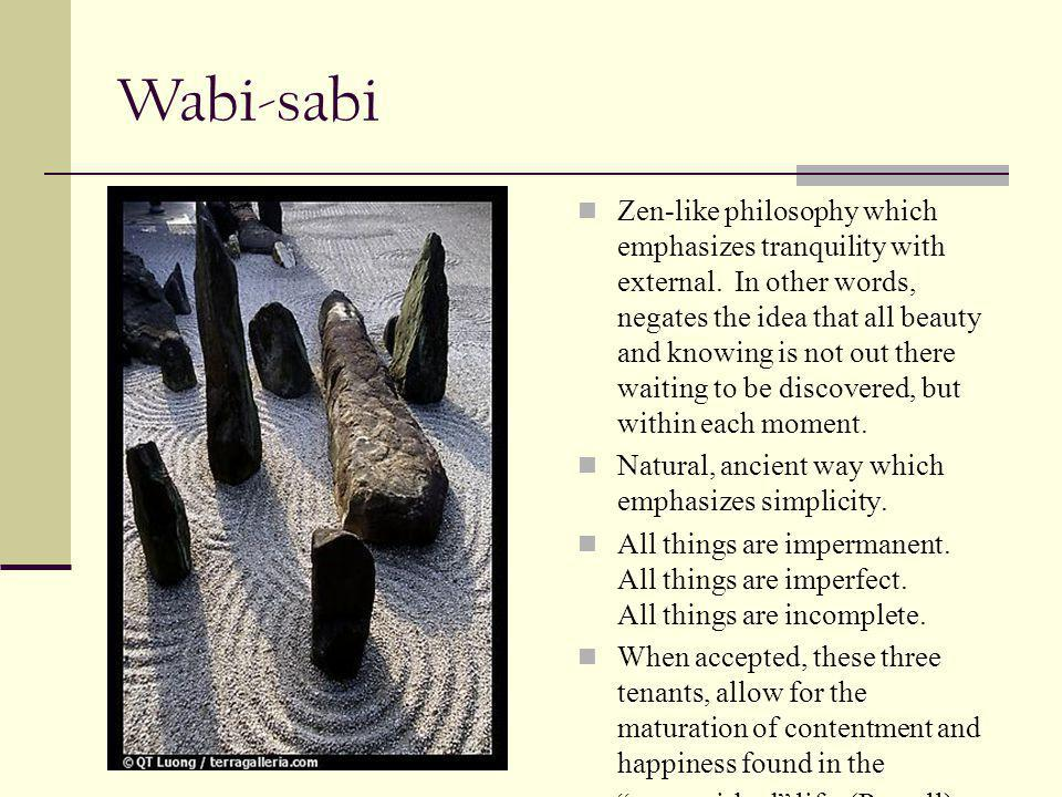 Wabi-sabi Zen-like philosophy which emphasizes tranquility with external.