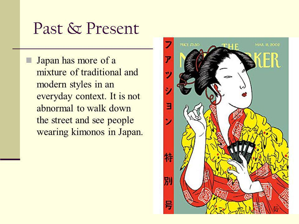 Past & Present Japan has more of a mixture of traditional and modern styles in an everyday context.