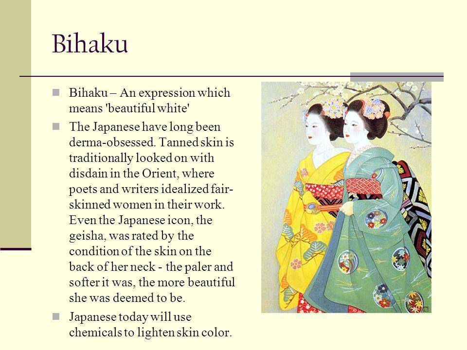Bihaku Bihaku – An expression which means beautiful white The Japanese have long been derma-obsessed.
