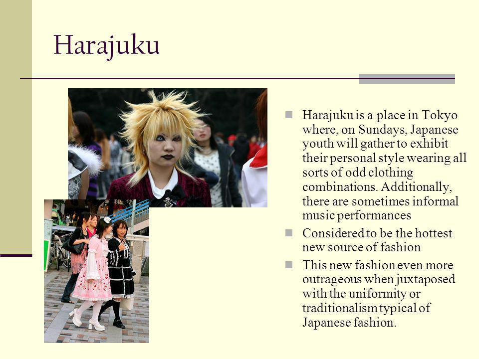 Harajuku Harajuku is a place in Tokyo where, on Sundays, Japanese youth will gather to exhibit their personal style wearing all sorts of odd clothing combinations.