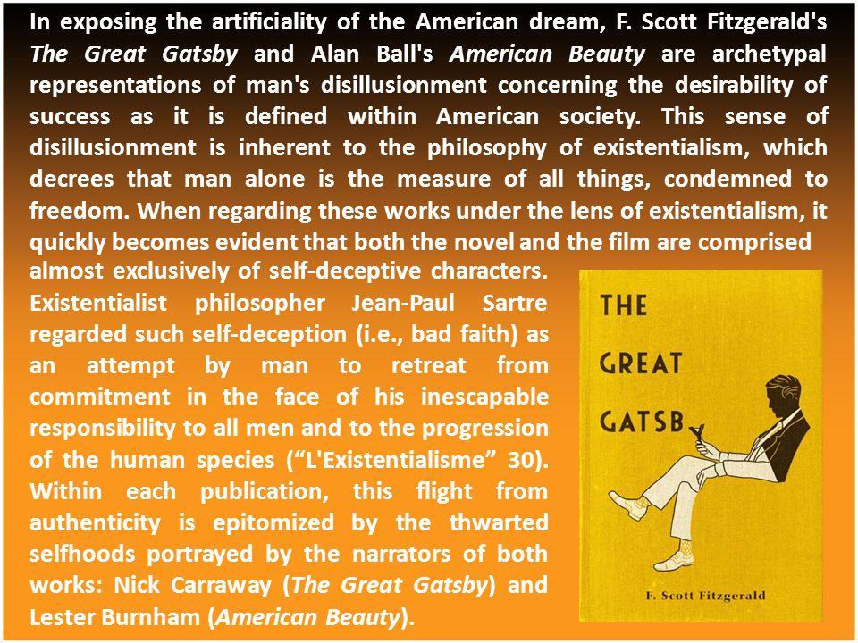 In exposing the artificiality of the American dream, F. Scott Fitzgerald's The Great Gatsby and Alan Ball's American Beauty are archetypal representat