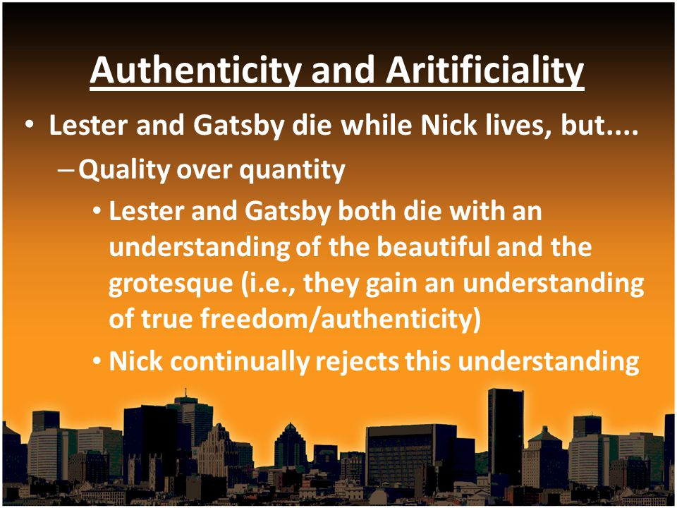 Lester and Gatsby die while Nick lives, but.... – Quality over quantity Lester and Gatsby both die with an understanding of the beautiful and the grot