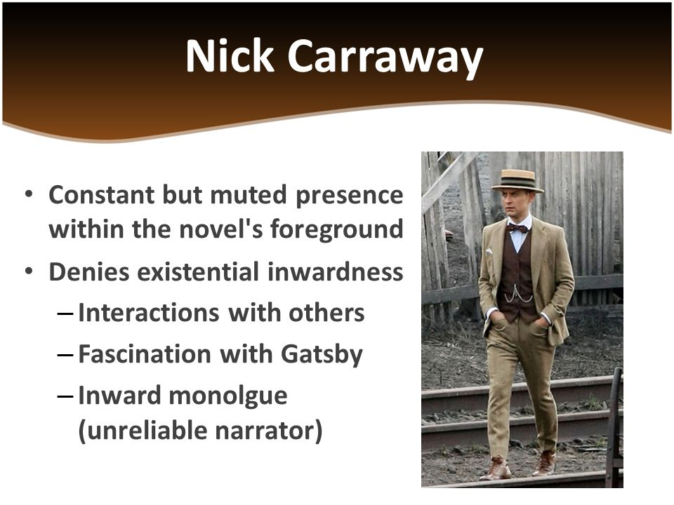 Constant but muted presence within the novel's foreground Denies existential inwardness – Interactions with others – Fascination with Gatsby – Inward