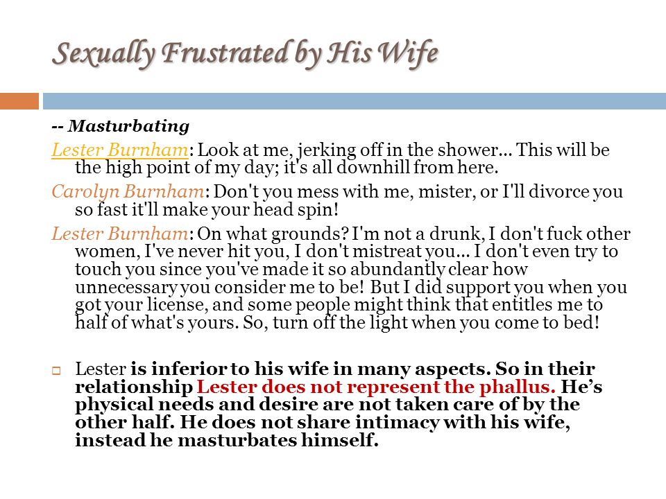 Sexually Frustrated by His Wife -- Masturbating Lester BurnhamLester Burnham: Look at me, jerking off in the shower...