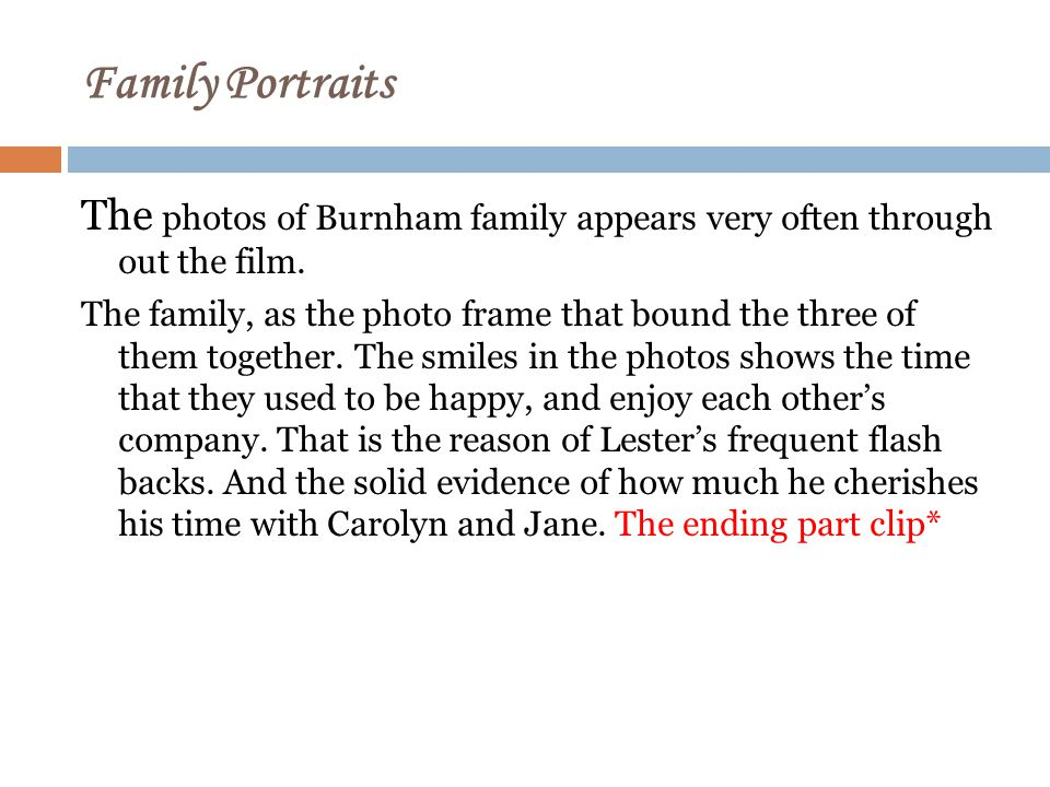 Family Portraits The photos of Burnham family appears very often through out the film.