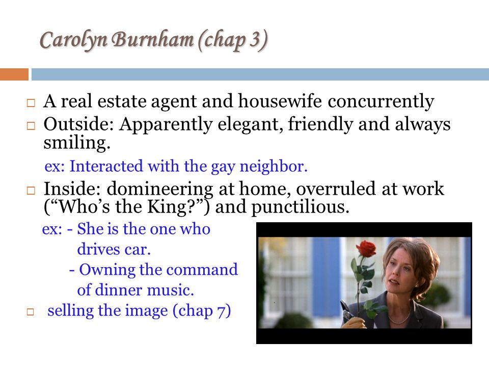Carolyn Burnham (chap 3) A real estate agent and housewife concurrently Outside: Apparently elegant, friendly and always smiling.